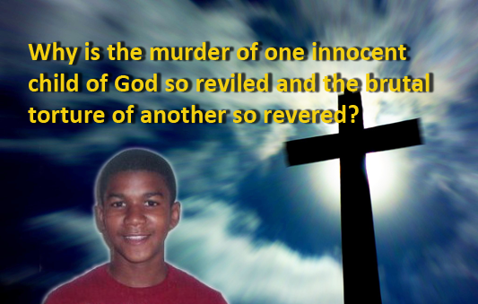 Why is the murder of one innocent child of God reviled and the brutal murder of another revered?